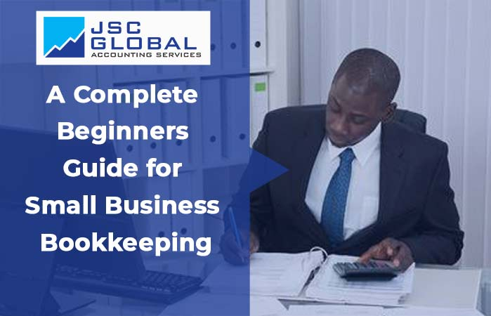 A Complete Beginners Guide for Small Business Bookkeeping - Business Man