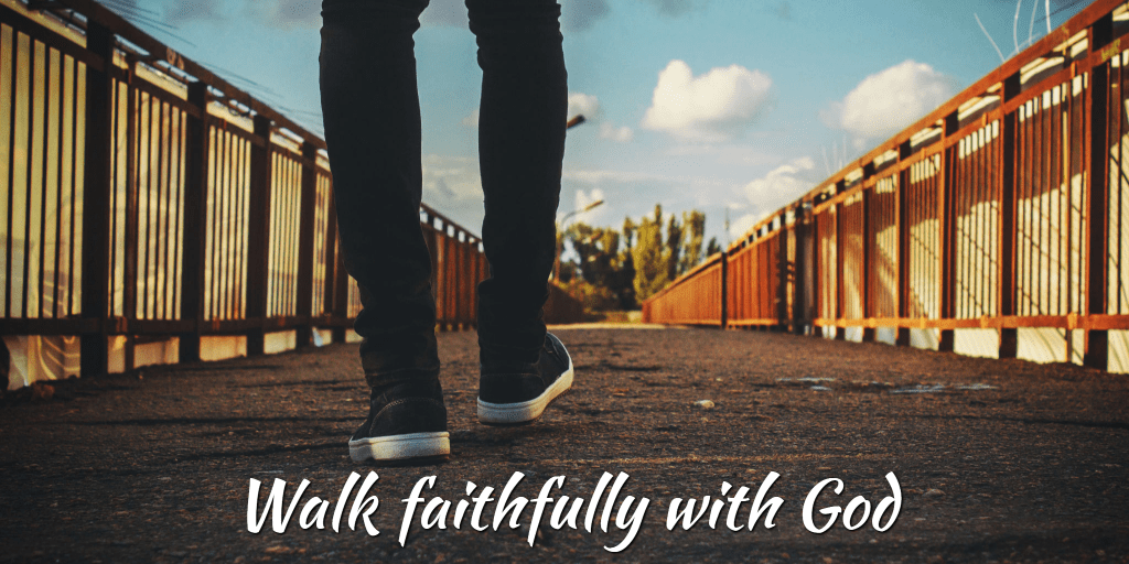 Walk faithfully with God