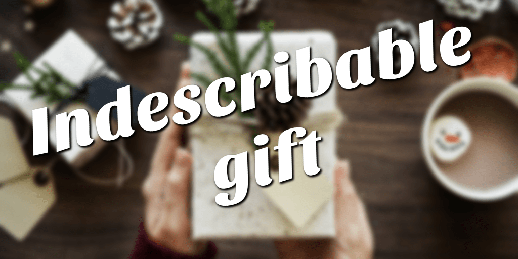 Indescribable gift