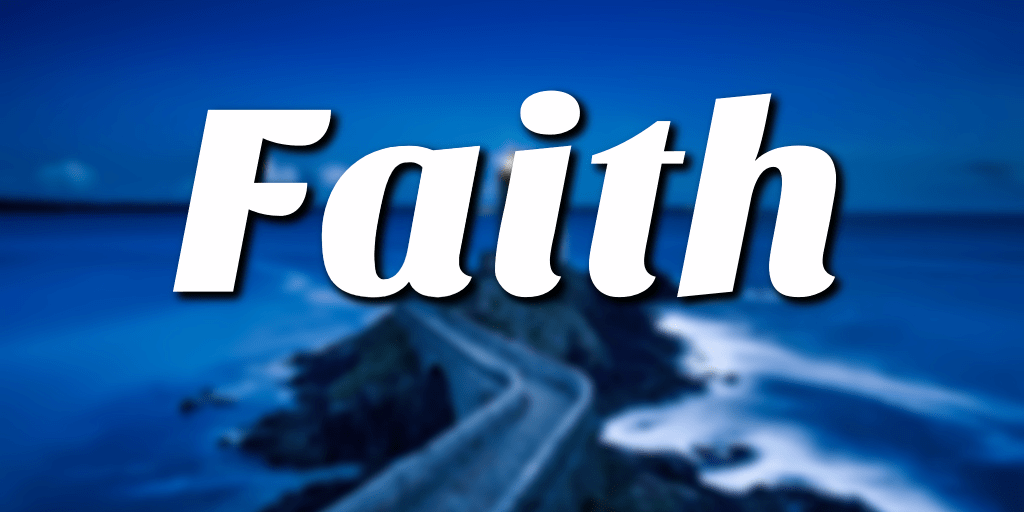 Faith is only as valuable as the OBJECT of that faith
