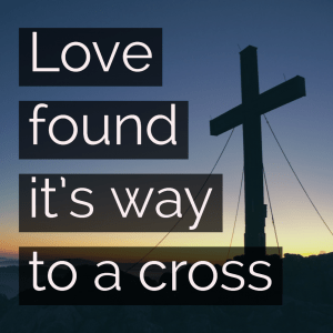 love-found-its-way-to-the-cross