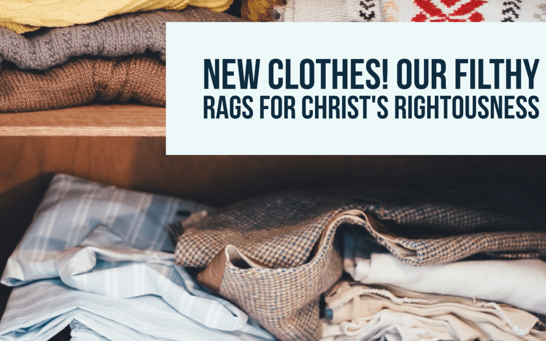 New clothes! Our filthy rags for Christ's rightousness