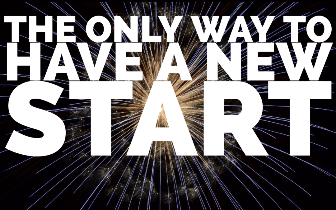 The only way to have a new start