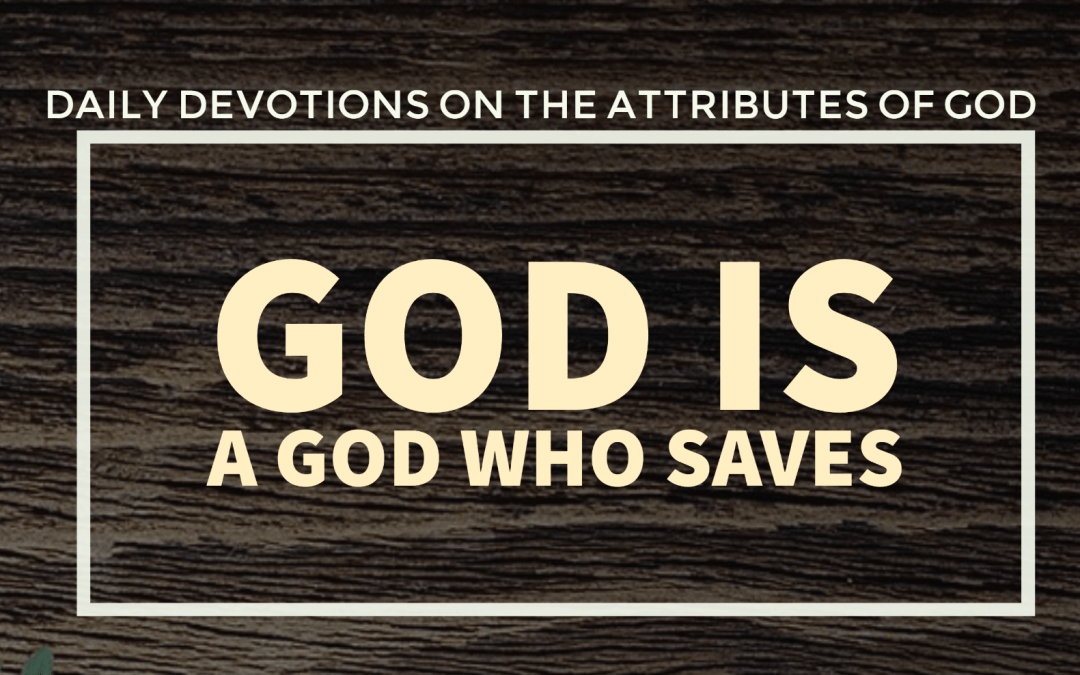 God is a God who saves – The Attributes of God