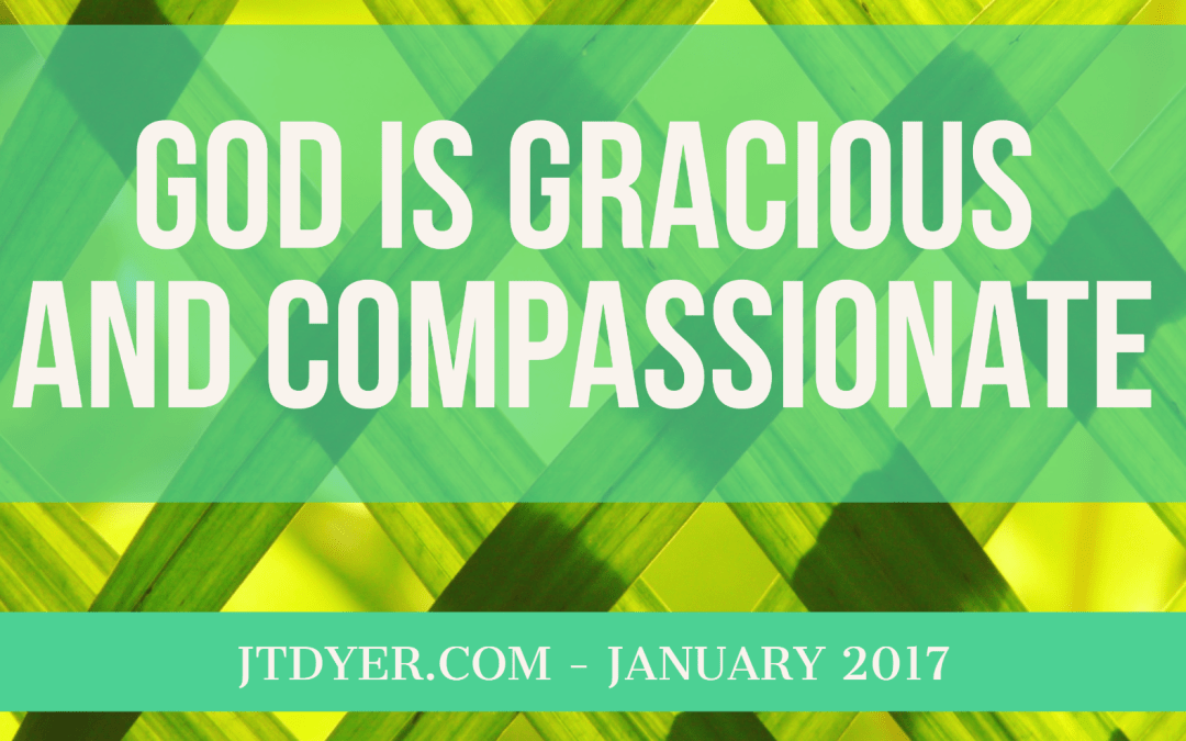 God is gracious and compassionate – Attributes of God