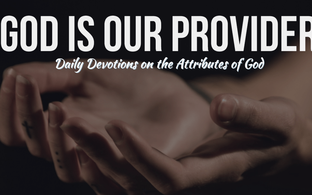 God is our Provider – The Attributes of God