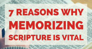 7 REASONS WHY MEMORIZING SCRIPTURE IS VITAL