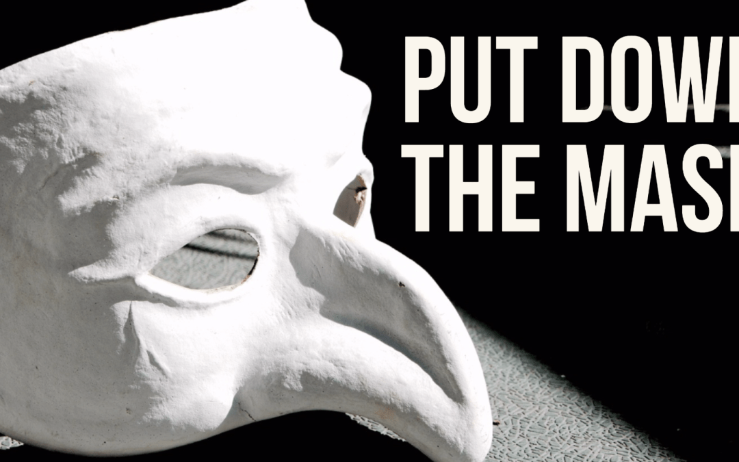 Put down the mask
