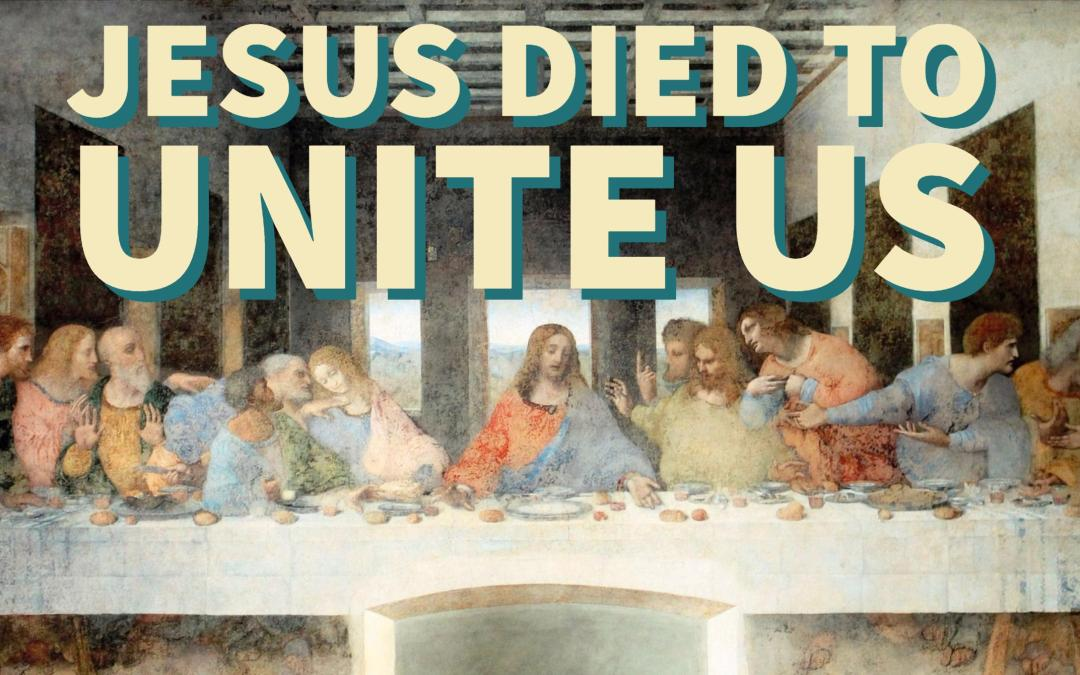 Jesus died to unite us