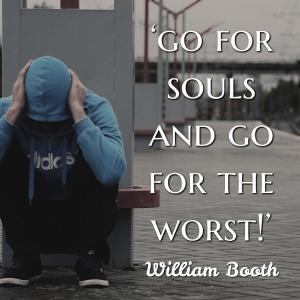 go for souls and go for the worst - William booth - jtdyer.com