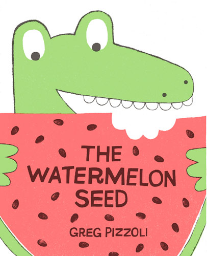 The Watermelon Seed - Disney Hyperion 2013 - written and illustrated by Greg Pizzoli