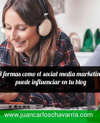 8 formas como el social media marketing puede influenciar en tu blog