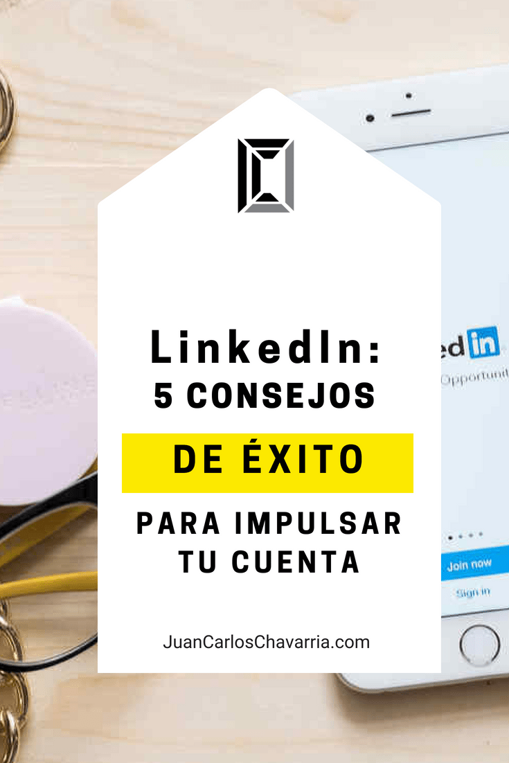 LinkedIn 5 consejos simples y fáciles de utilizar para conseguir el éxito
