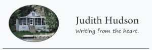 Judith Hudson Writing from the heart.