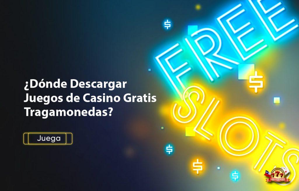 Dónde Descargar Juegos de Casino Gratis Tragamonedas Chile