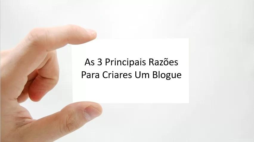 As 3 Principais Razões Para Criares Um Blogue