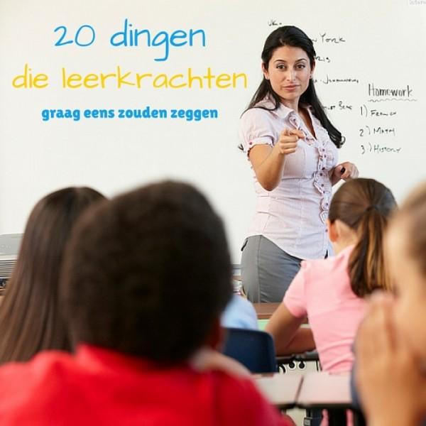 20 dingen die leerkrachten graag eens zouden zeggen
