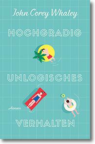 """Cover: John Corey Whaley """"Hochgradig unlogisches Verhalten"""""""