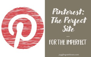 Pinterest: The Perfect Site for the Imperfect