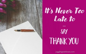 It's Never Too Late to Say Thank You