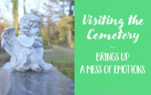 Visiting the Cemetery Brings Up a Mess of Emotions