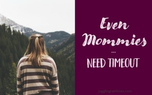 Even Mommies Need Timeout