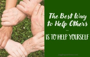 The Best Way to Help Others is to Help Yourself