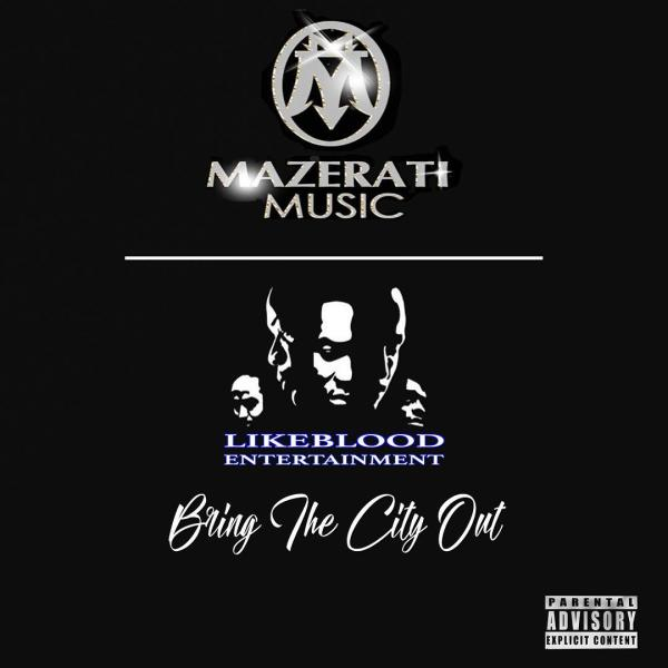 Mazerati Music & Likeblood Entertainment Join Forces On 'Bring The City Out' EP