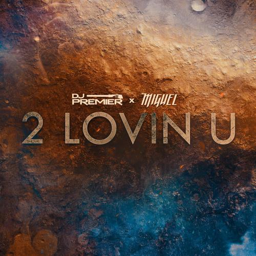 DJ Premier & Miguel – 2 Lovin U