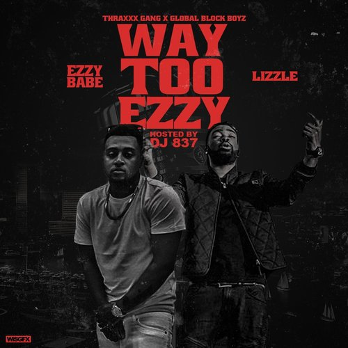 Ezzy Babe & Lizzle – Way Too Ezzy (Mixtape)