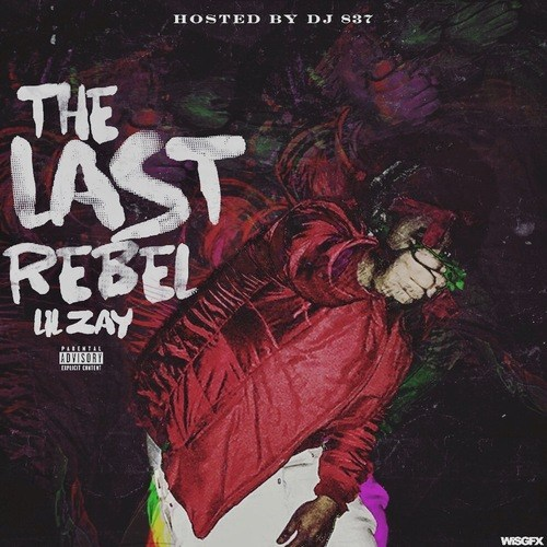 Lil Zay – The Last Rebel (Mixtape)