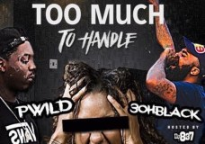P-Wild Feat. 3ohBlack – Too Much To Handle
