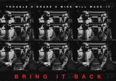 Trouble Feat. Drake – Bring It Back (Prod. Mike WiLL Made-It)