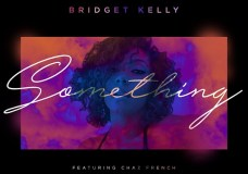 """Chaz French Joins Bridget Kelly for """"Something"""""""