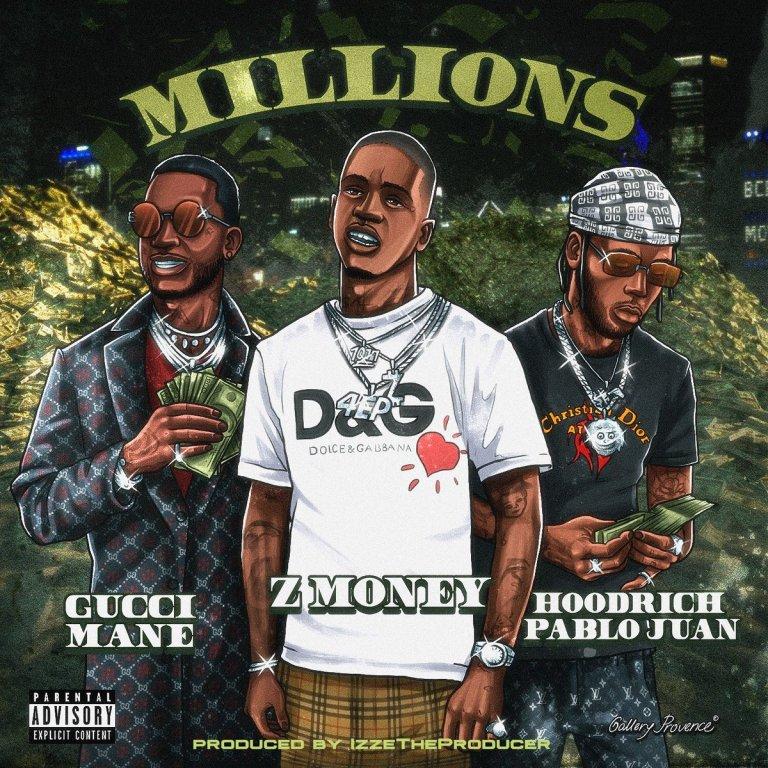 Z Money ft. Gucci Mane & Hoodrich Pablo Juan – Millions (Prod. by Izze)