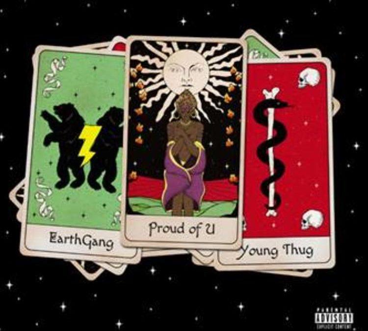 EarthGang Ft. Young Thug – Proud Of U