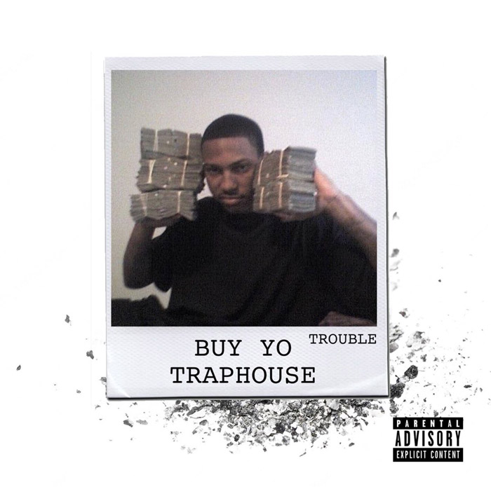"""Trouble – """"Buy Yo Traphouse"""""""