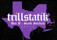 "Bun B & Statik Selektah – ""TrillStatik"" (Stream)"