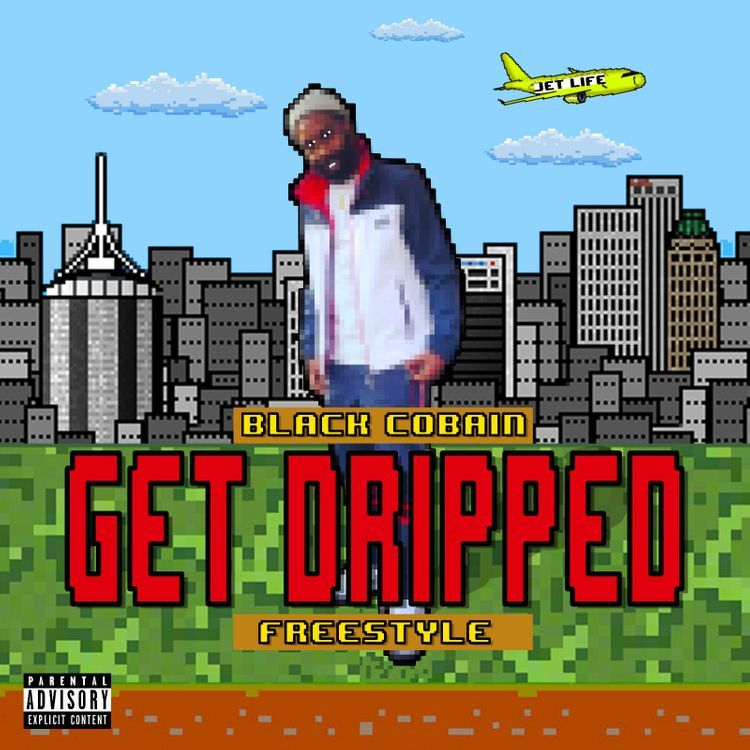 """Black Cobain – """"Get Dripped Freestyle"""""""