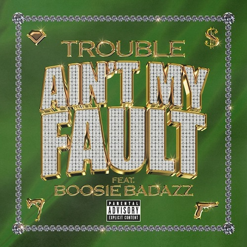 "Trouble Feat. Boosie Badazz – ""Ain't My Fault"""