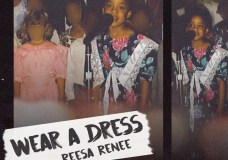 "Reesa Renee – ""Wear A Dress"""