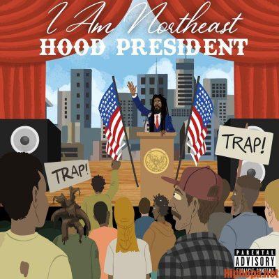 I Am Northeast – 'Hood President' (Stream)