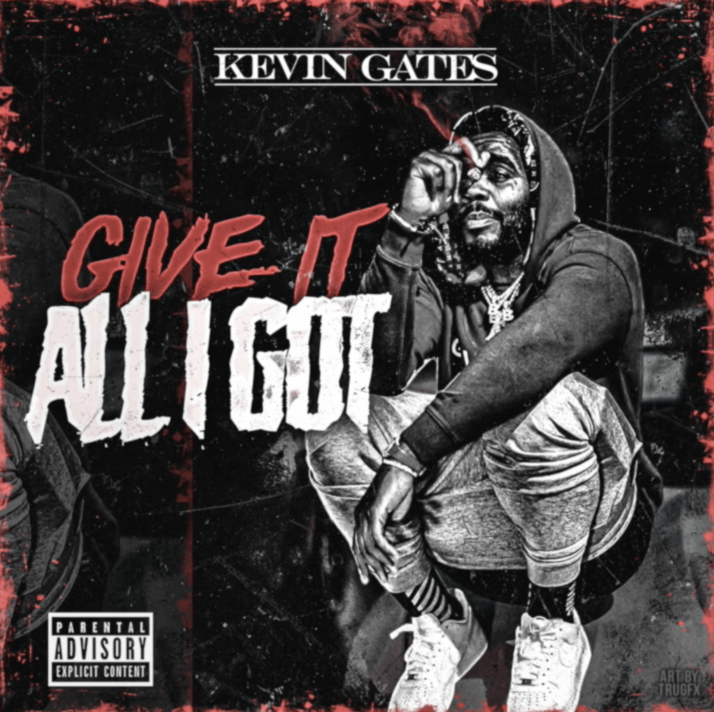 "Kevin Gates – ""Give It All I Got"""