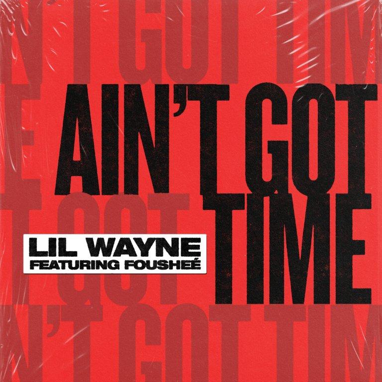 """Lil Wayne Feat. Fousheé – """"Ain't Got Time"""""""