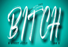 """B Street Jizzle – """"Done With This Bitch"""""""