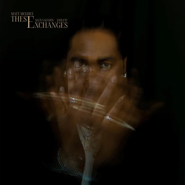 "Matt McGhee & Jaylen! Feat. Alex Vaughn – ""These Exchanges"""
