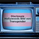 Disclosure – Eine sehenswerte Dokumentation auf Netflix