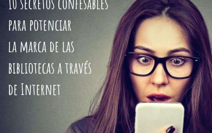 10 secretos confesables para potenciar la marca de las bibliotecas a través de Internet