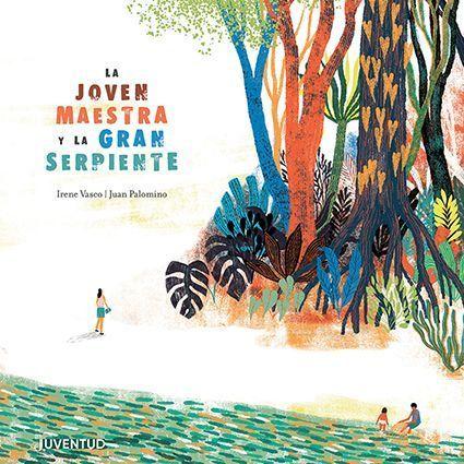 La joven maestra y la gran serpiente, de Irene Vasco, ilustrado por Juan Palomino