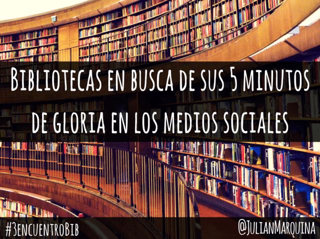 Bibliotecas en busca de sus 5 minutos de gloria en los medios sociales